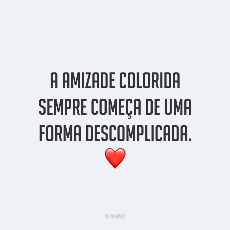 A amizade colorida sempre começa de uma forma descomplicada. ❤️