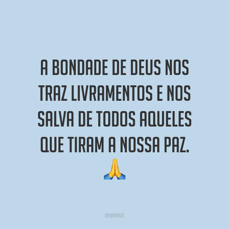 A bondade de Deus nos traz livramentos e nos salva de todos aqueles que tiram a nossa paz. 🙏