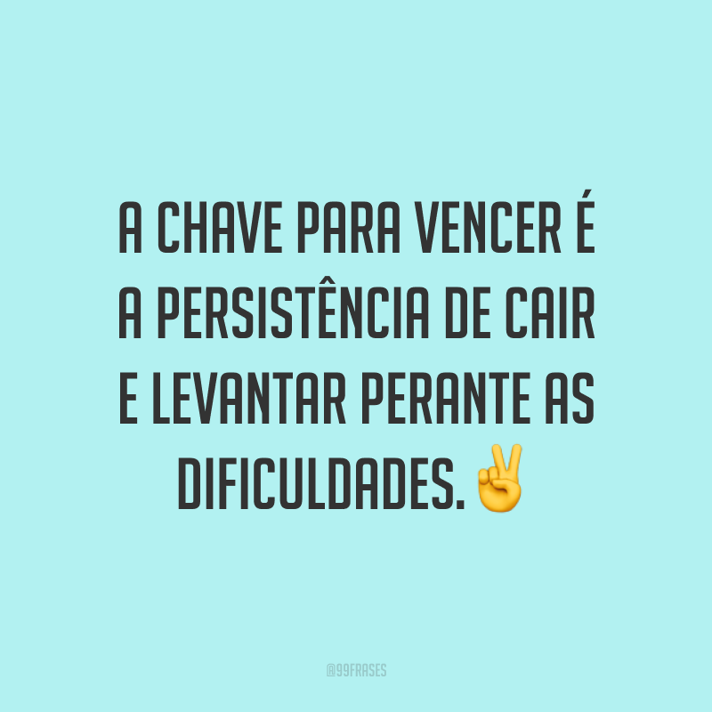 A chave para vencer é a persistência de cair e levantar perante as dificuldades.✌️