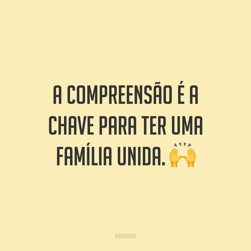 A compreensão é a chave para ter uma família unida. 🙌