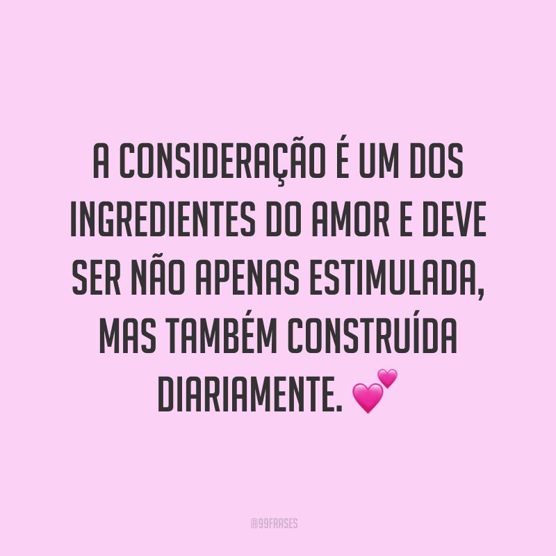 A consideração é um dos ingredientes do amor e deve ser não apenas estimulada, mas também construída diariamente. 💕