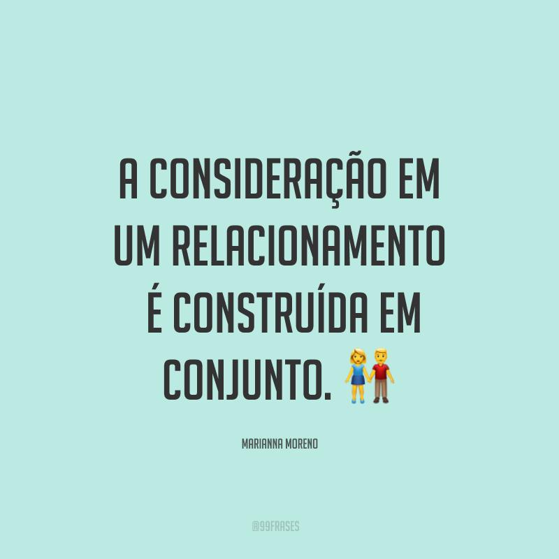 A consideração em um relacionamento é construída em conjunto. 👫