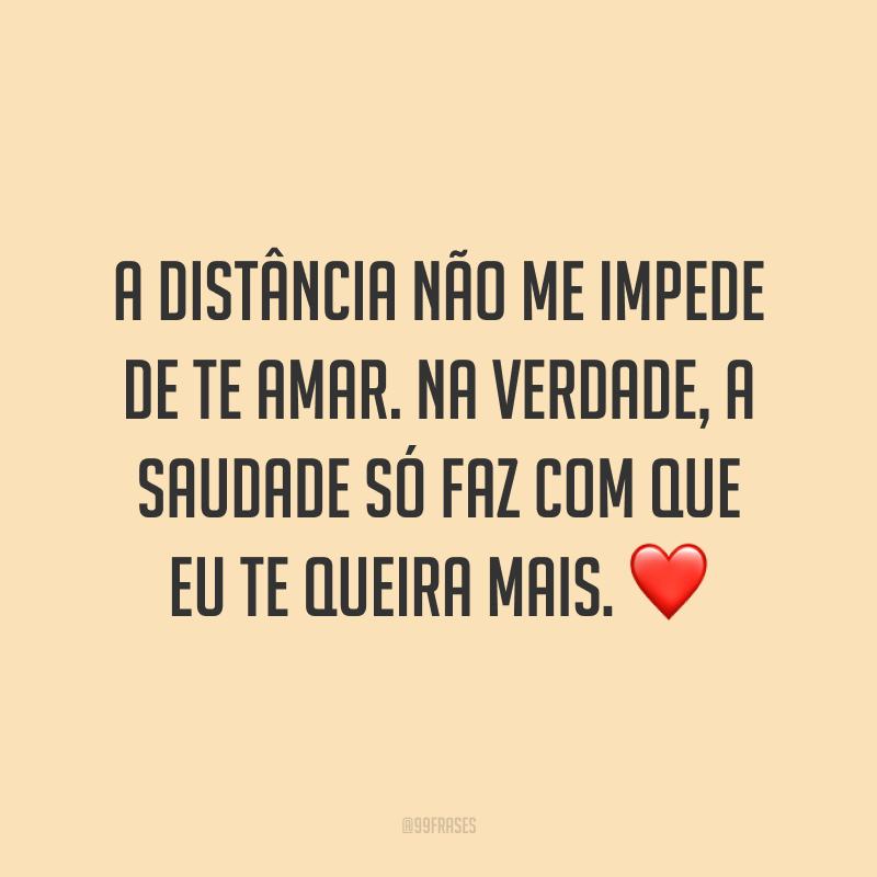 A distância não me impede de te amar. Na verdade, a saudade só faz com que eu te queira mais. ❤️