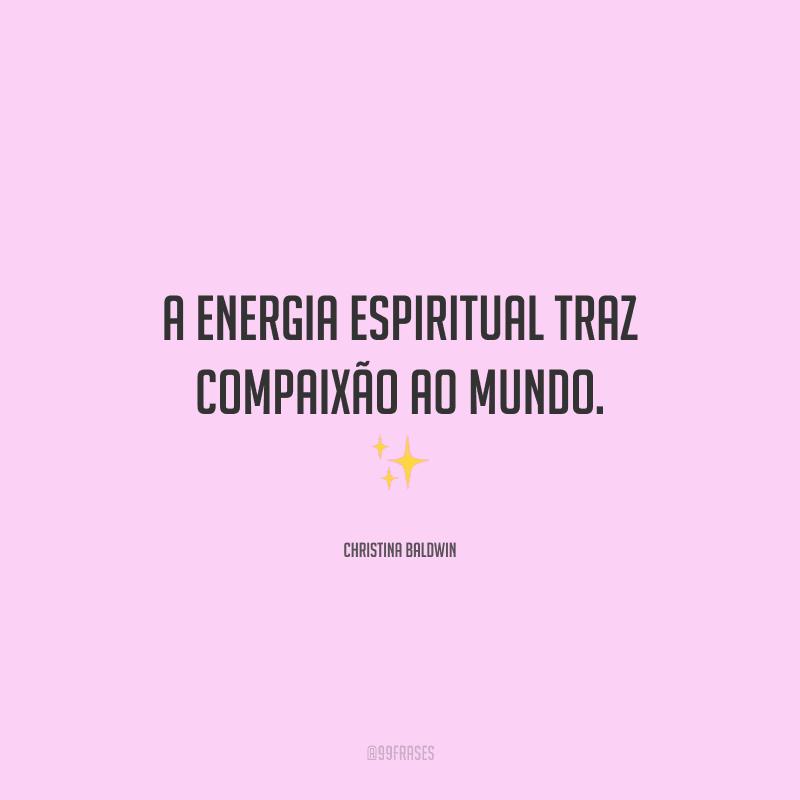 A energia espiritual traz compaixão ao mundo.