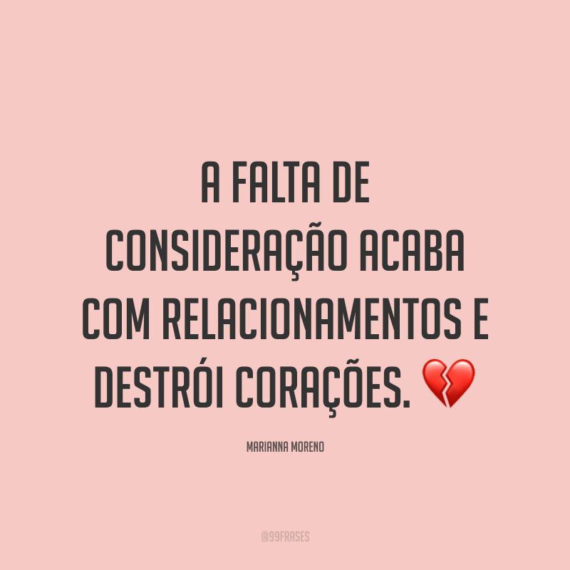 A falta de consideração acaba com relacionamentos e destrói corações. 💔