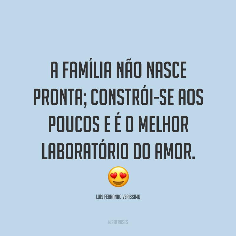 A família não nasce pronta; constrói-se aos poucos e é o melhor laboratório do amor. 😍