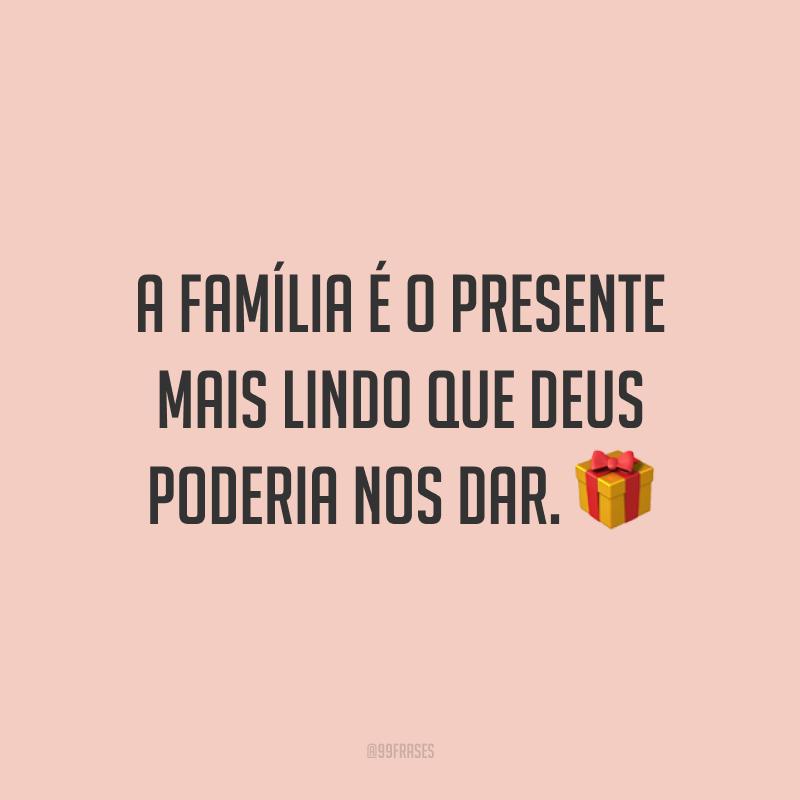 A família é o presente mais lindo que Deus poderia nos dar. ?