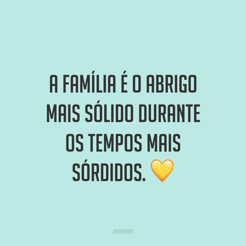 A família é o abrigo mais sólido durante os tempos mais sórdidos. 💛