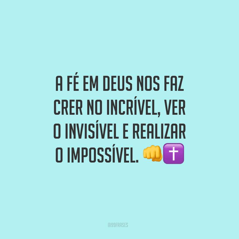 A fé em Deus nos faz crer no incrível, ver o invisível e realizar o impossível.<br />     <br />