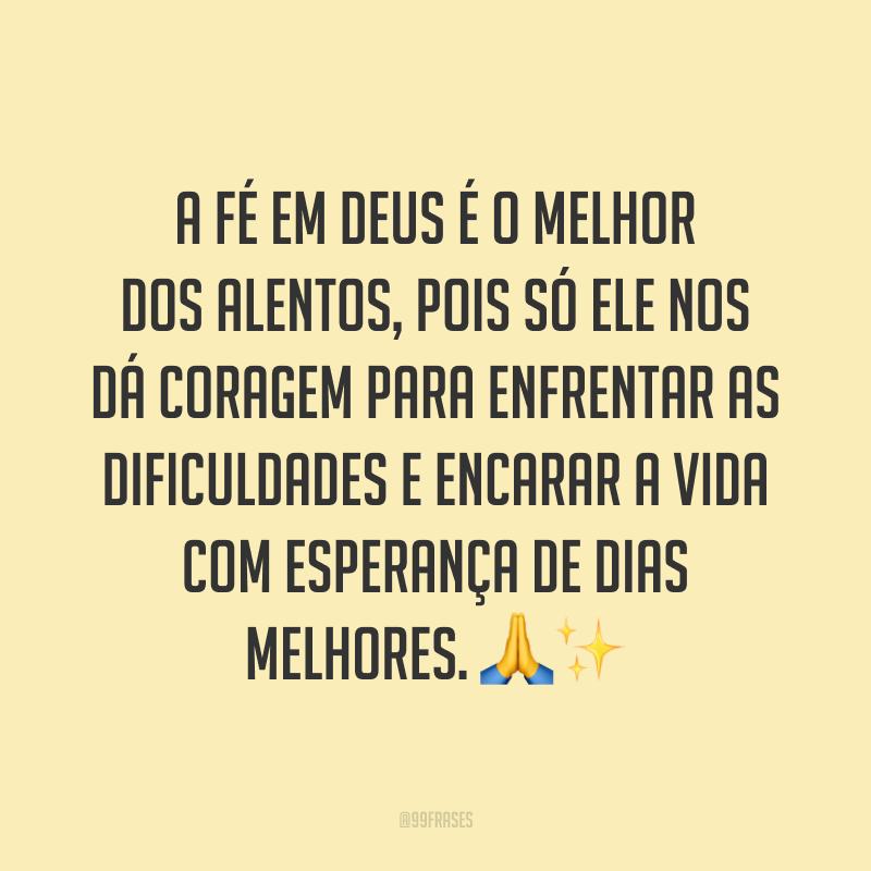 A fé em Deus é o melhor dos alentos, pois só Ele nos dá coragem para enfrentar as dificuldades e encarar a vida com esperança de dias melhores. 🙏✨