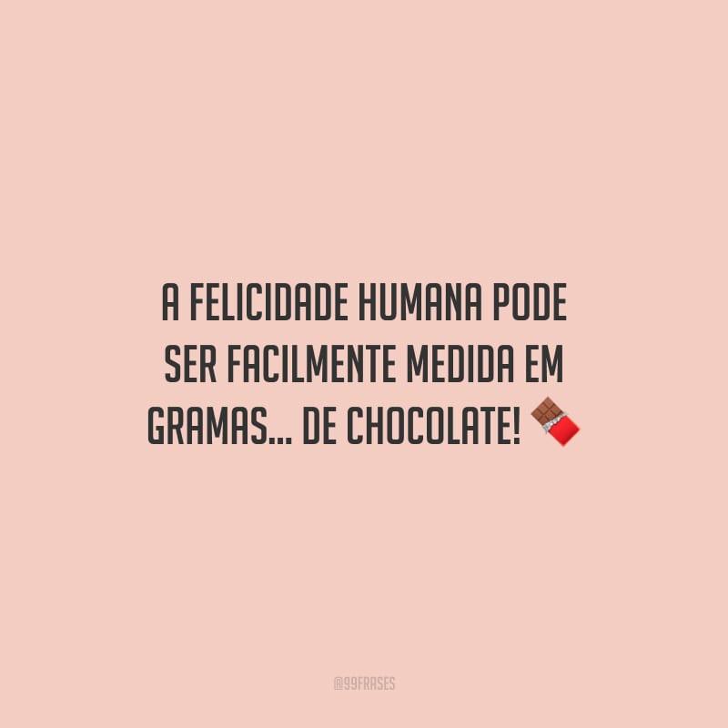 A felicidade humana pode ser facilmente medida em gramas... de chocolate!