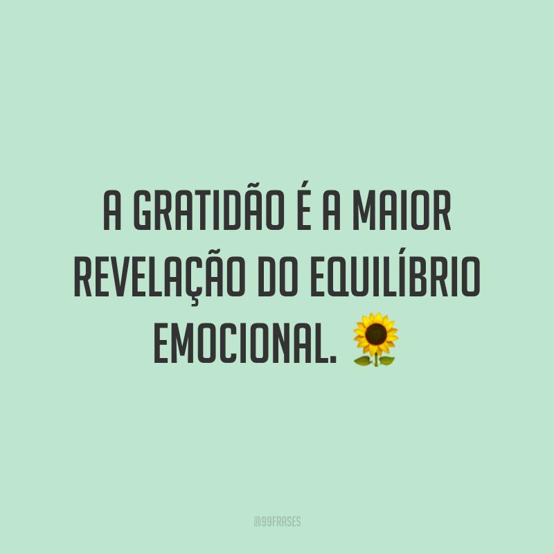 A gratidão é a maior revelação do equilíbrio emocional. 🌻