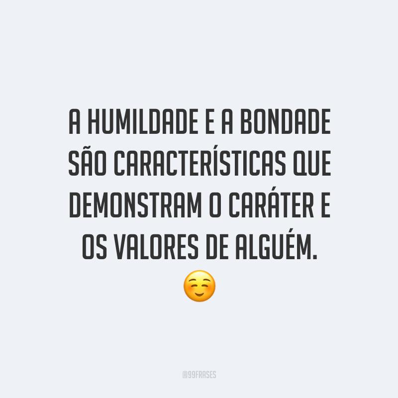 A humildade e a bondade são características que demonstram o caráter e os valores de alguém. ☺️