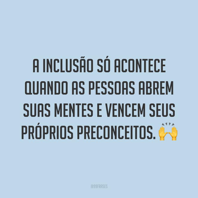 A inclusão só acontece quando as pessoas abrem suas mentes e vencem seus próprios preconceitos. 🙌