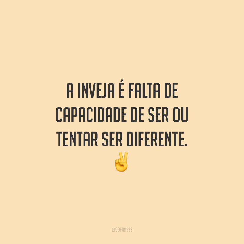 A inveja é falta de capacidade de ser ou tentar ser diferente. ✌️