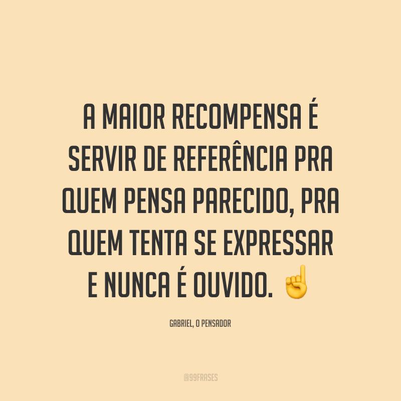 A maior recompensa é servir de referência pra quem pensa parecido, pra quem tenta se expressar e nunca é ouvido. ☝️
