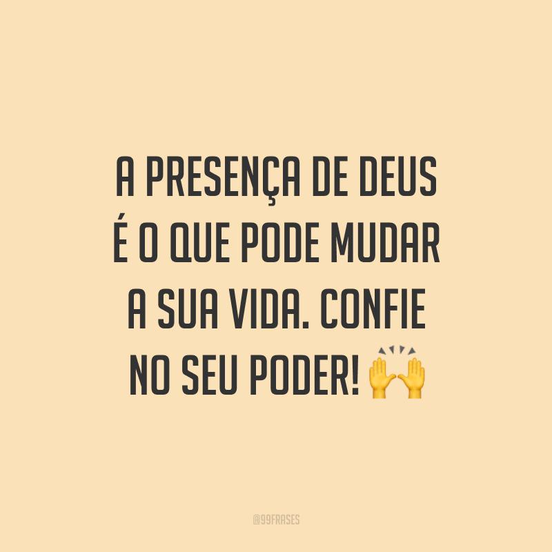 A presença de Deus é o que pode mudar a sua vida. Confie no Seu poder! 🙌