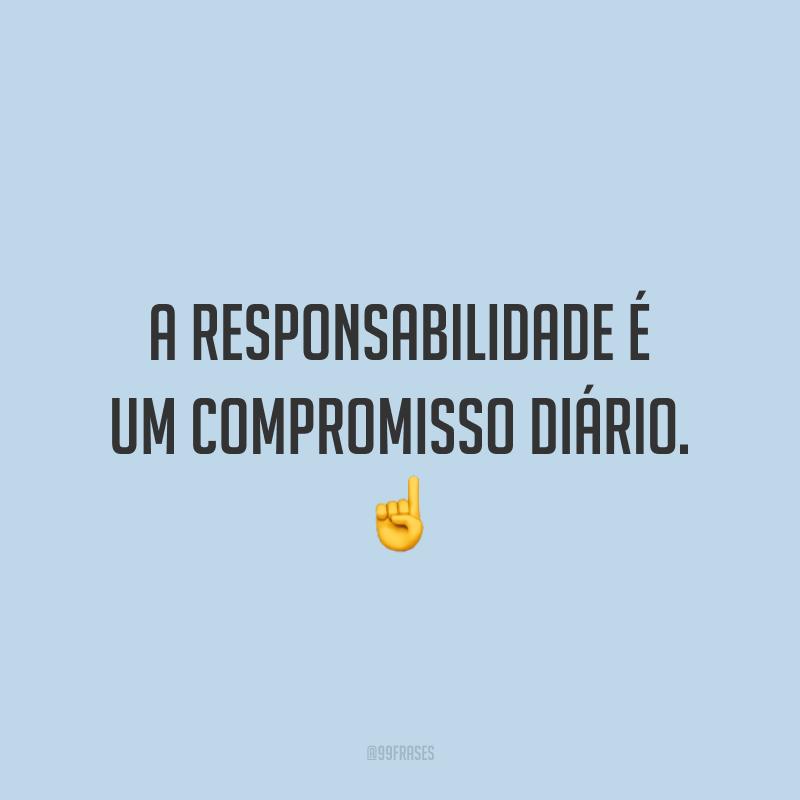 A responsabilidade é um compromisso diário. ☝️