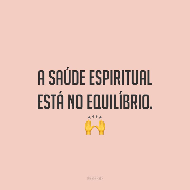 A saúde espiritual está no equilíbrio. 🙌