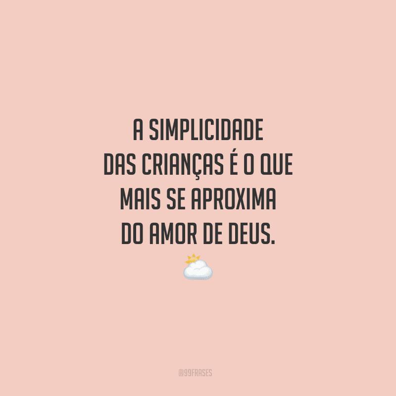 A simplicidade das crianças é o que mais se aproxima do amor de Deus.