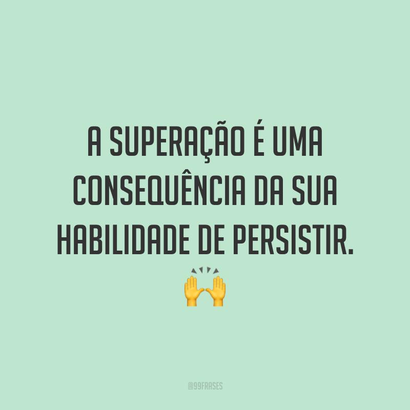 A superação é uma consequência da sua habilidade de persistir. 🙌
