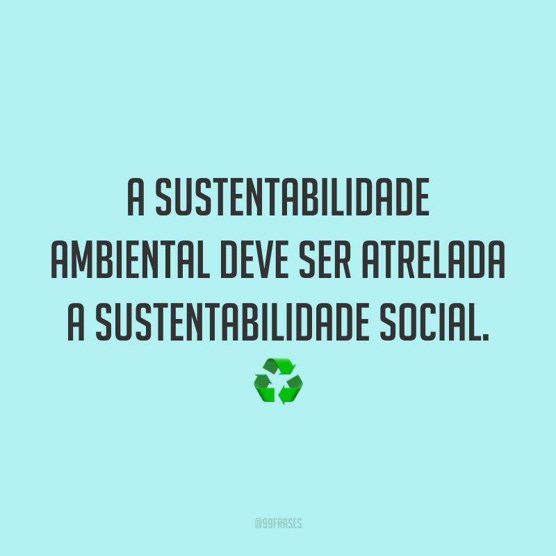 A sustentabilidade ambiental deve ser atrelada a sustentabilidade social. ♻️