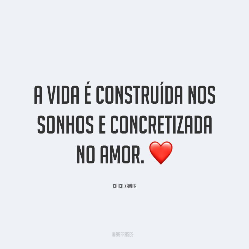 A vida é construída nos sonhos e concretizada no amor. ❤