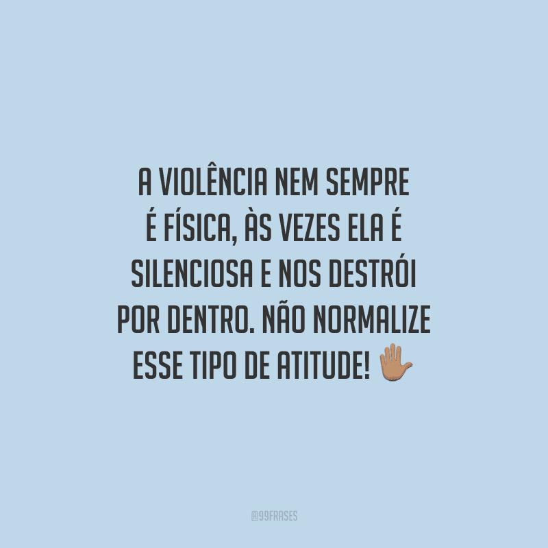 A violência nem sempre é física, às vezes ela é silenciosa e nos destrói por dentro. Não normalize esse tipo de atitude!