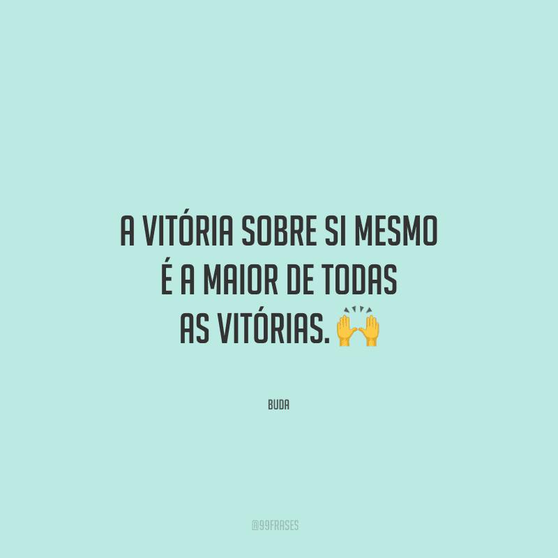 A vitória sobre si mesmo é a maior de todas as vitórias.