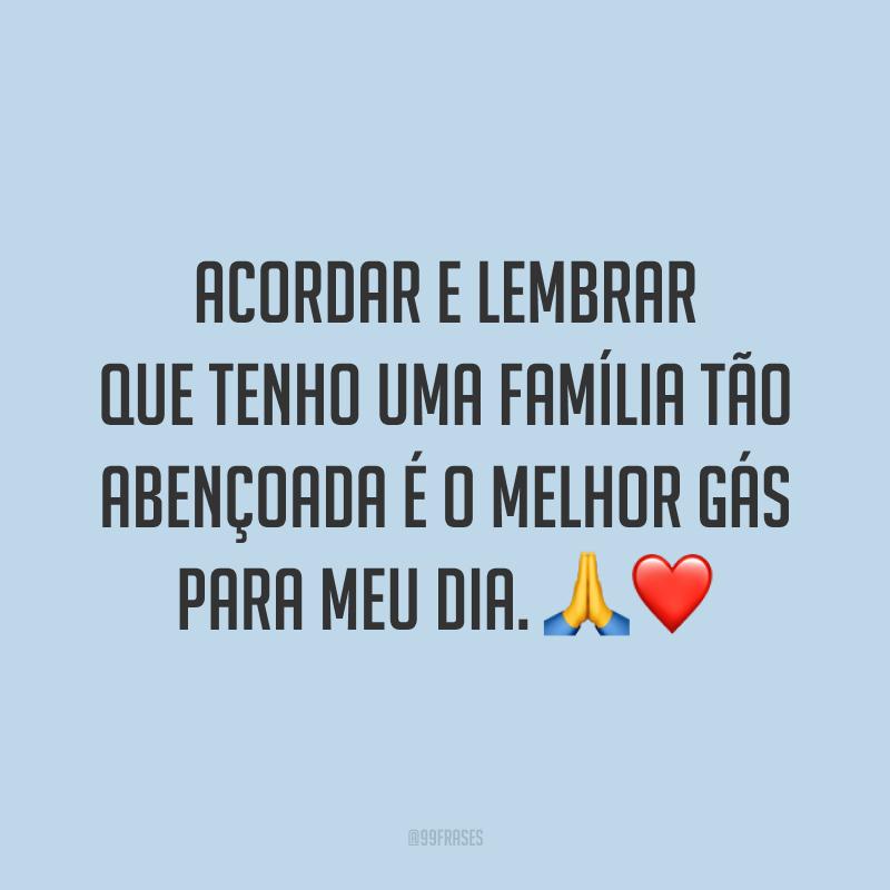 Acordar e lembrar que tenho uma família tão abençoada é o melhor gás para meu dia. 🙏❤️