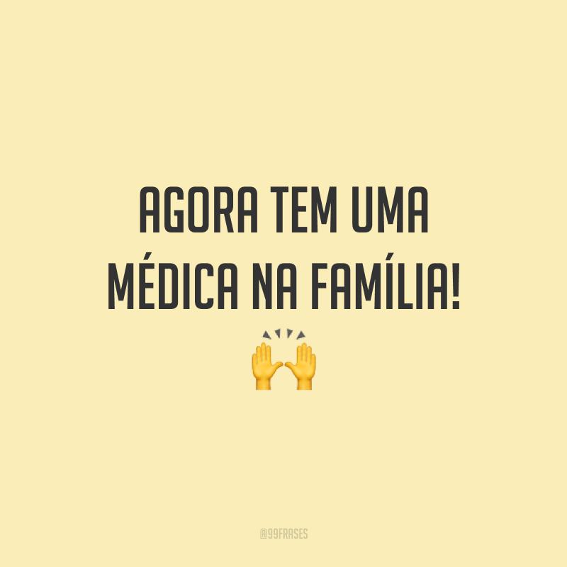 Agora tem uma médica na família! 🙌