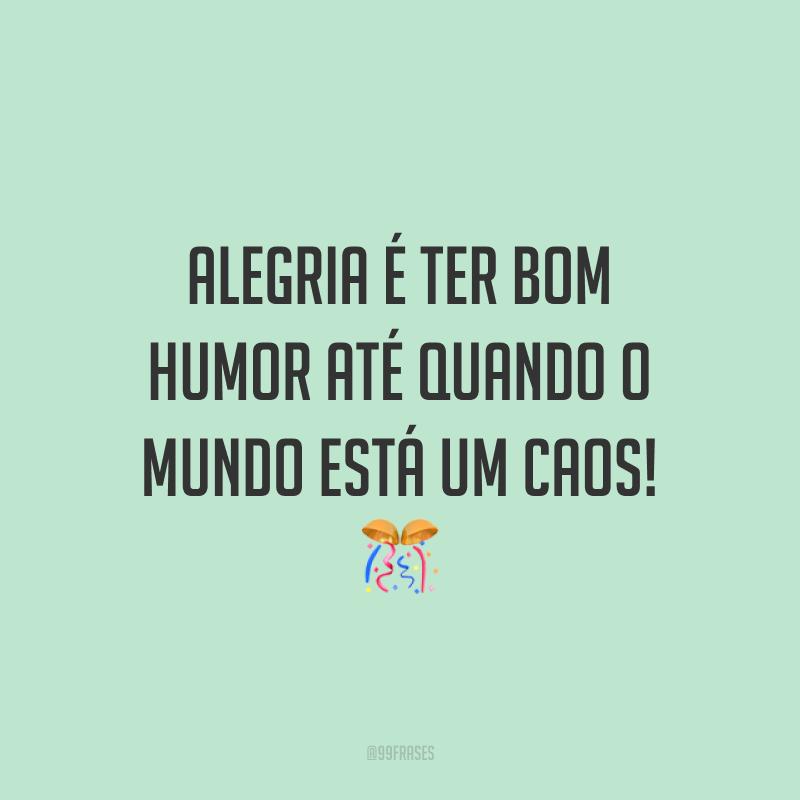 Alegria é ter bom humor até quando o mundo está um caos! 🎊
