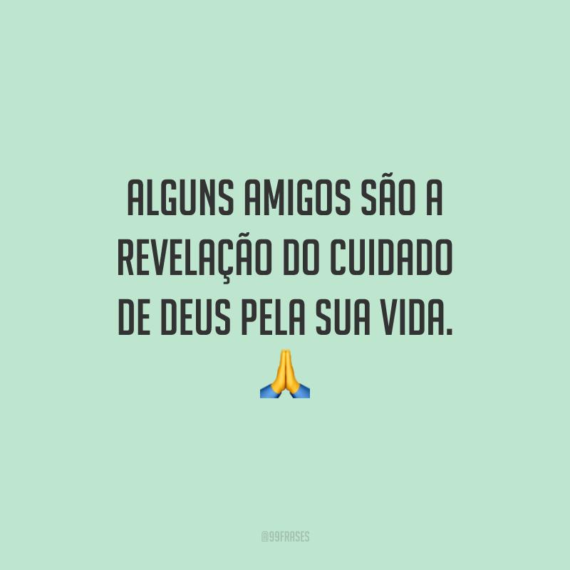 Alguns amigos são a revelação do cuidado de Deus pela sua vida. ?