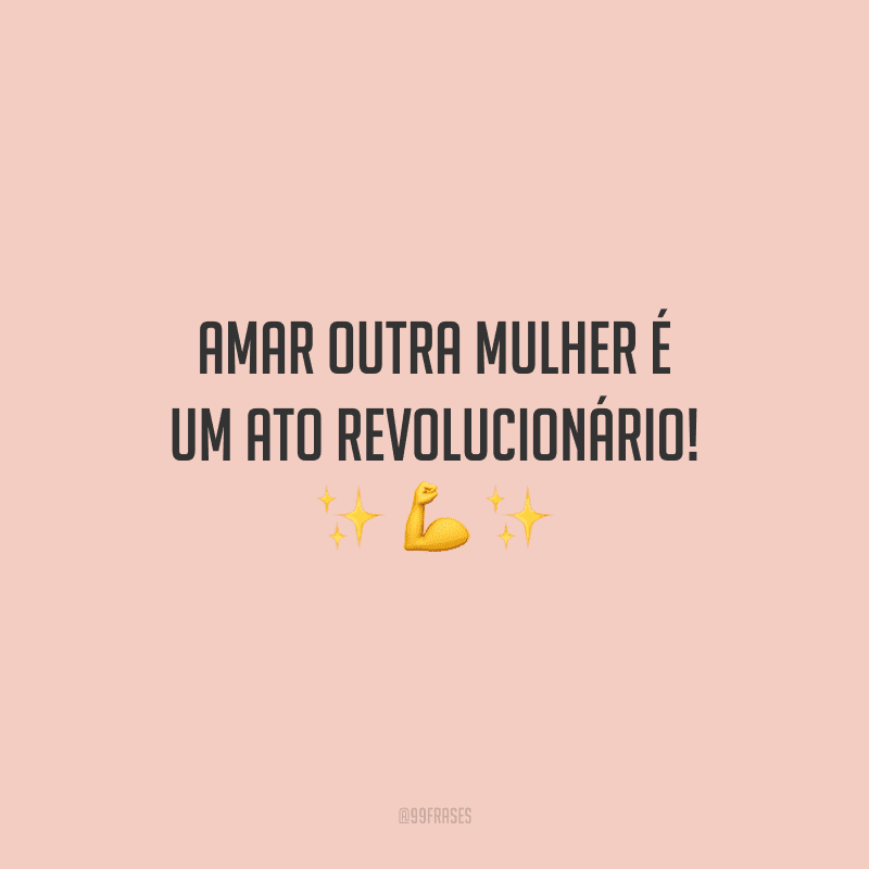 Amar outra mulher é um ato revolucionário!