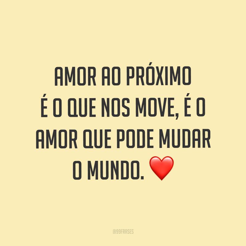 Amor ao próximo é o que nos move, é o amor que pode mudar o mundo. ❤