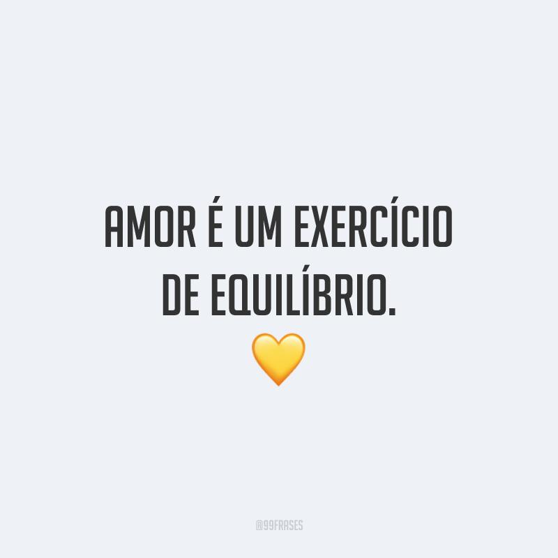 Amor é um exercício de equilíbrio. 💛