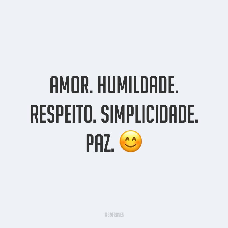 Amor. Humildade. Respeito. Simplicidade. Paz. ?
