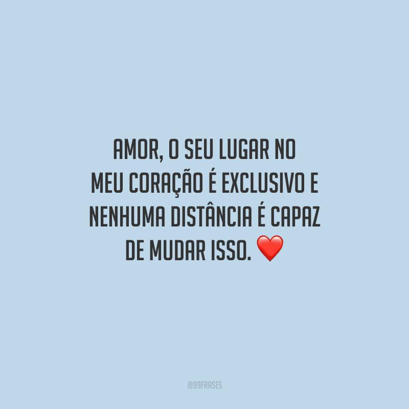 Amor, o seu lugar no meu coração é exclusivo e nenhuma distância é capaz de mudar isso.