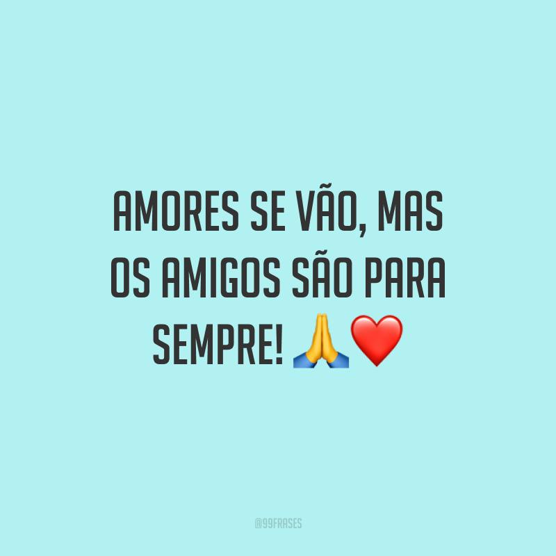 Amores se vão, mas os amigos são para sempre! 🙏❤️