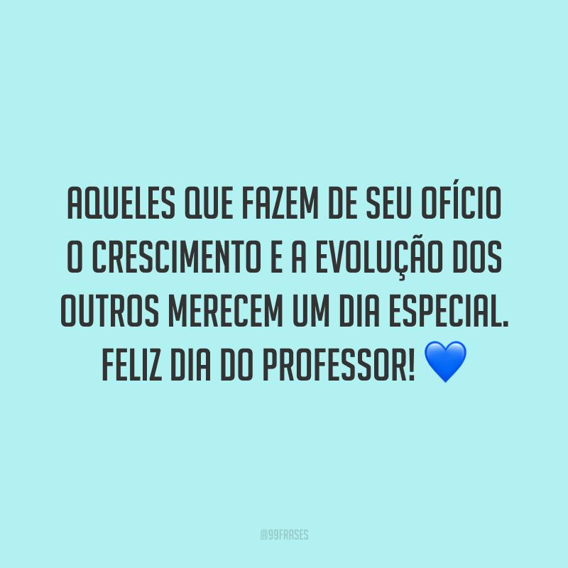Aqueles que fazem de seu ofício o crescimento e a evolução dos outros merecem um dia especial. Feliz Dia do Professor!