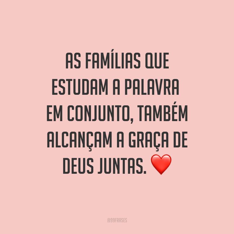 As famílias que estudam a palavra em conjunto, também alcançam a graça de Deus juntas. ❤