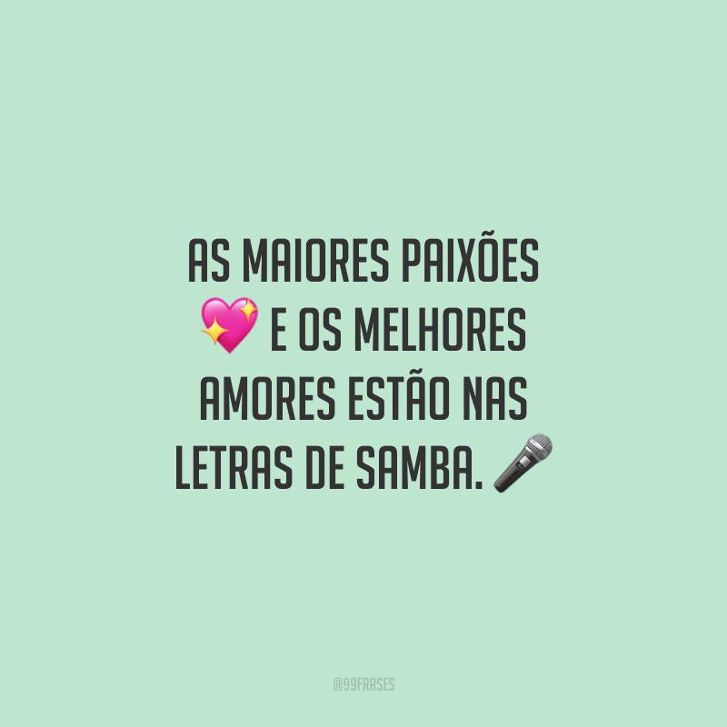 As maiores paixões e os melhores amores estão nas letras de samba.