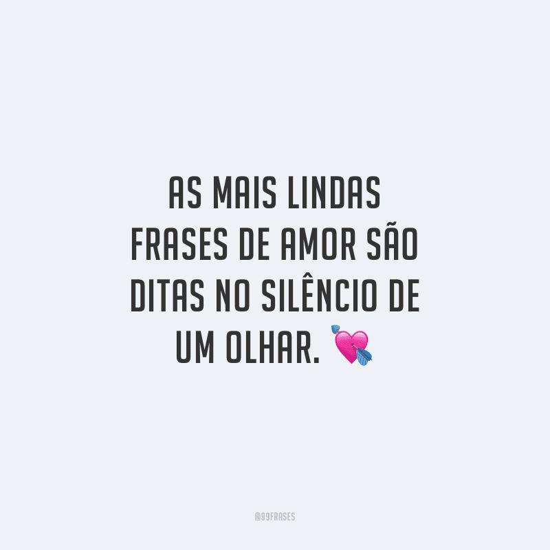 As mais lindas frases de amor são ditas no silêncio de um olhar.