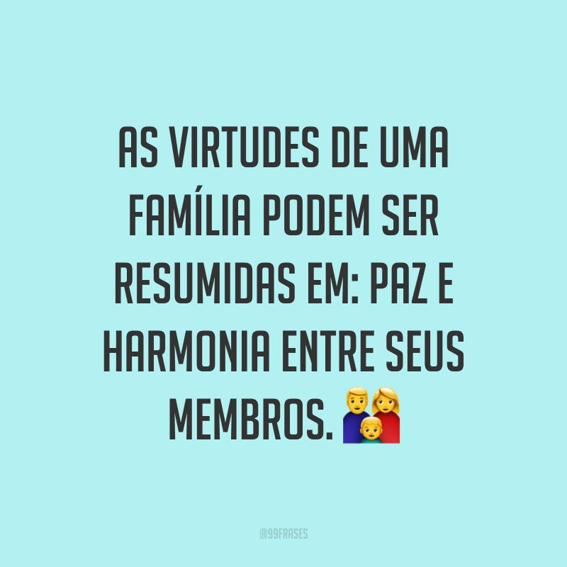 As virtudes de uma família podem ser resumidas em: paz e harmonia entre seus membros. ?