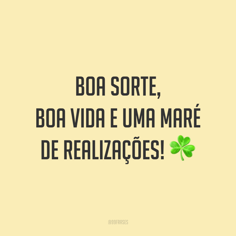Boa sorte, boa vida e uma maré de realizações! ☘️