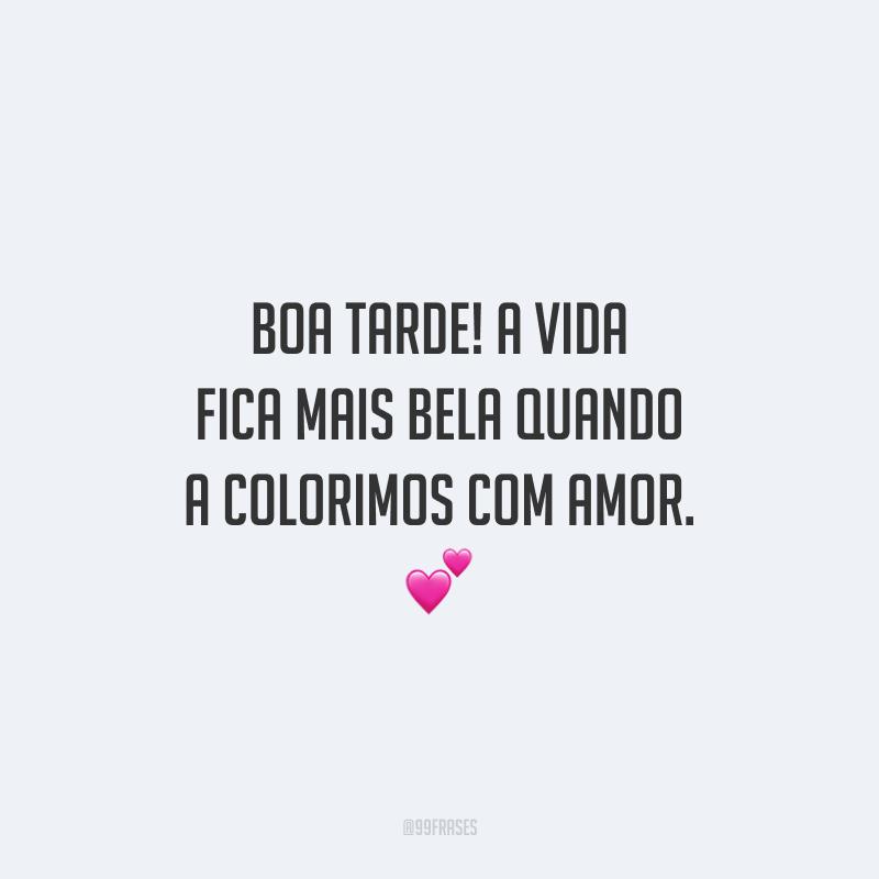 Boa tarde! A vida fica mais bela quando a colorimos com amor.