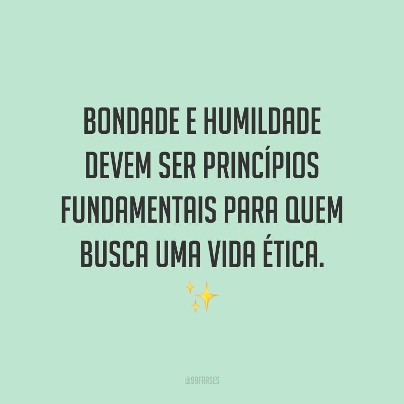 Bondade e humildade devem ser princípios fundamentais para quem busca uma vida ética. ✨