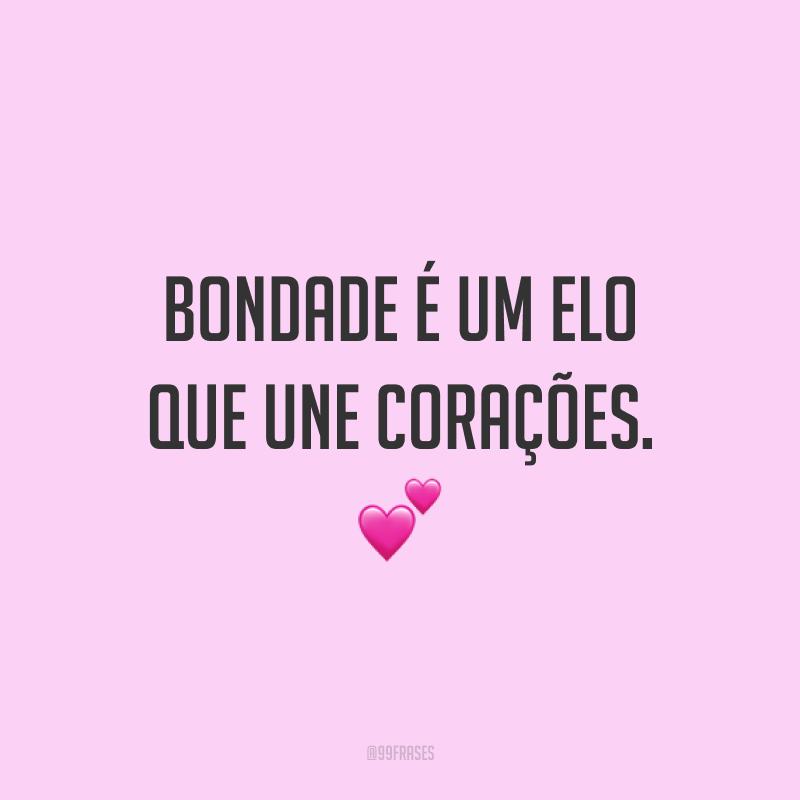 Bondade é um elo que une corações. 💕