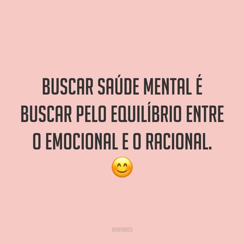 Buscar saúde mental é buscar pelo equilíbrio entre o emocional e o racional. 😊