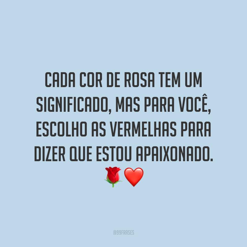 Cada cor de rosa tem um significado, mas para você, escolho as vermelhas para dizer que estou apaixonado. 🌹❤️